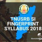 Tnusrb-Police Fingerprint SI Syllabus 2018 @GovtJobIndia.com