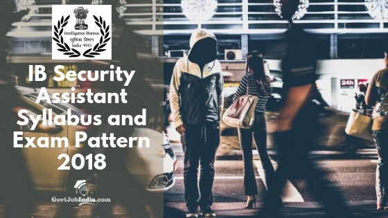 IB Security Assistant Exam Syllabus and Paper pattern 2018 pdf download