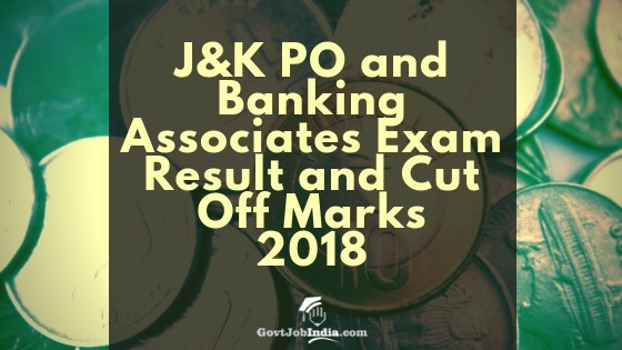 J&K Bank PO and Banking Associates Exam Result and Cut Off Marks 2018
