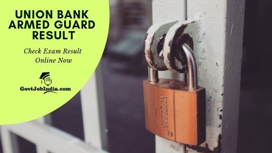 UNION BANK ARMED GUARD RESULT, Cut off and Merit List 2019